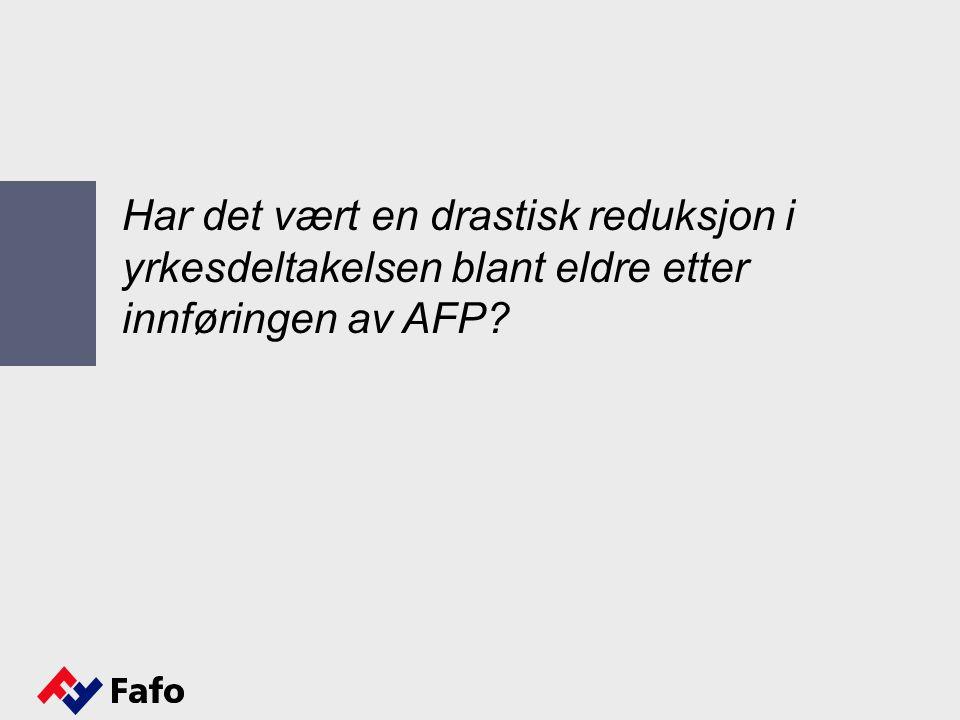 Har det vært en drastisk reduksjon i yrkesdeltakelsen blant eldre etter innføringen av AFP