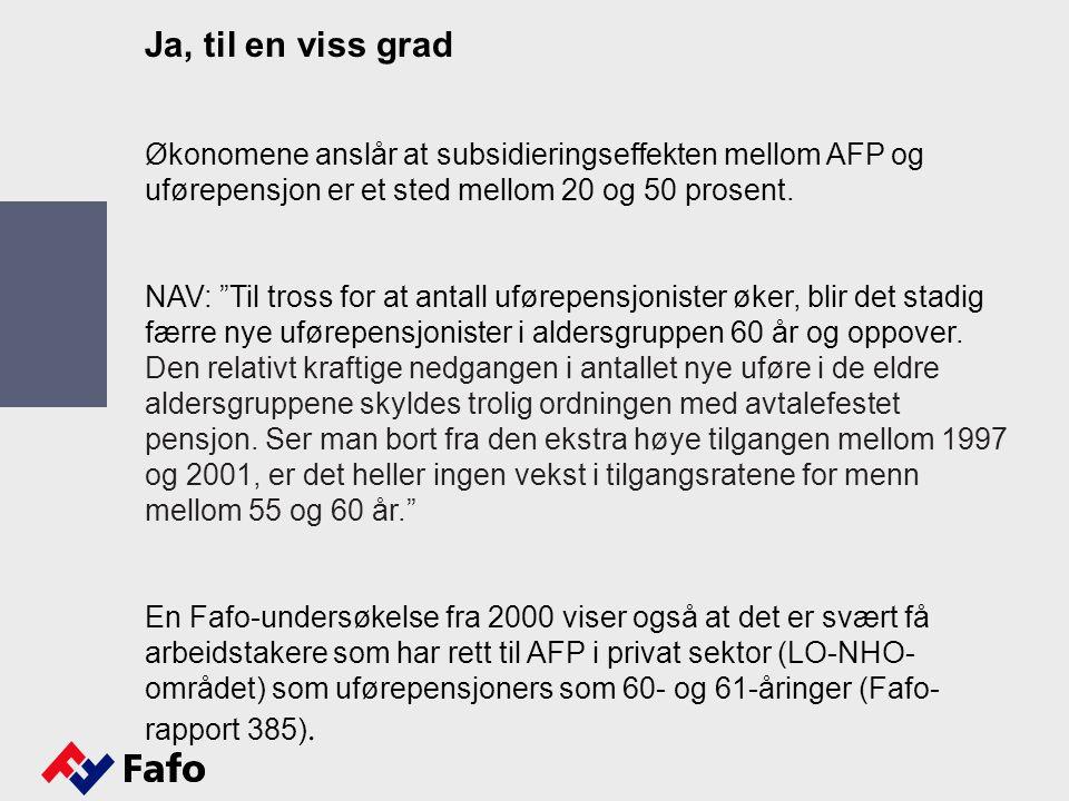 Ja, til en viss grad Økonomene anslår at subsidieringseffekten mellom AFP og uførepensjon er et sted mellom 20 og 50 prosent.