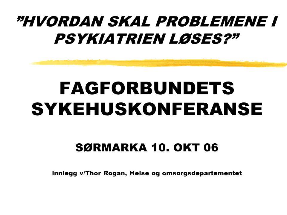 HVORDAN SKAL PROBLEMENE I PSYKIATRIEN LØSES FAGFORBUNDETS SYKEHUSKONFERANSE SØRMARKA 10.