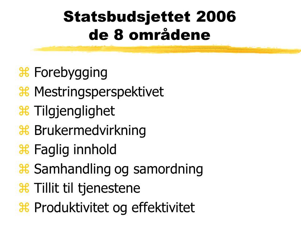 Statsbudsjettet 2006 de 8 områdene z Forebygging z Mestringsperspektivet z Tilgjenglighet z Brukermedvirkning z Faglig innhold z Samhandling og samordning z Tillit til tjenestene z Produktivitet og effektivitet