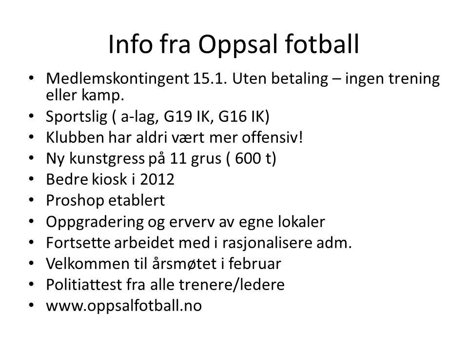 Info fra Oppsal fotball Medlemskontingent 15.1. Uten betaling – ingen trening eller kamp.
