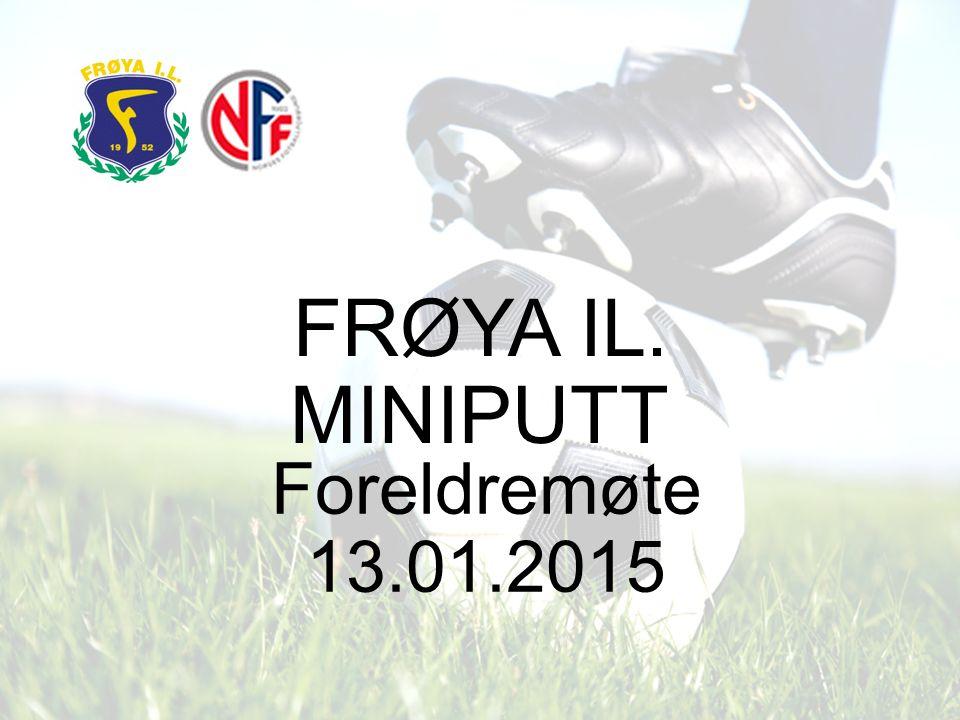 FRØYA IL. MINIPUTT Foreldremøte 13.01.2015