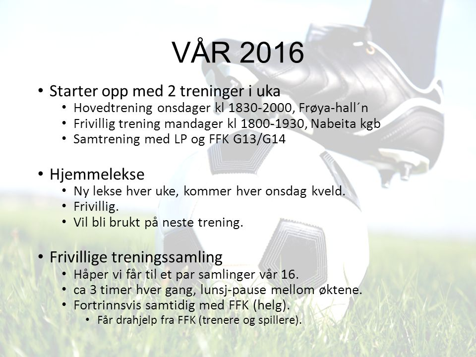 VÅR 2016 Starter opp med 2 treninger i uka Hovedtrening onsdager kl 1830-2000, Frøya-hall´n Frivillig trening mandager kl 1800-1930, Nabeita kgb Samtr