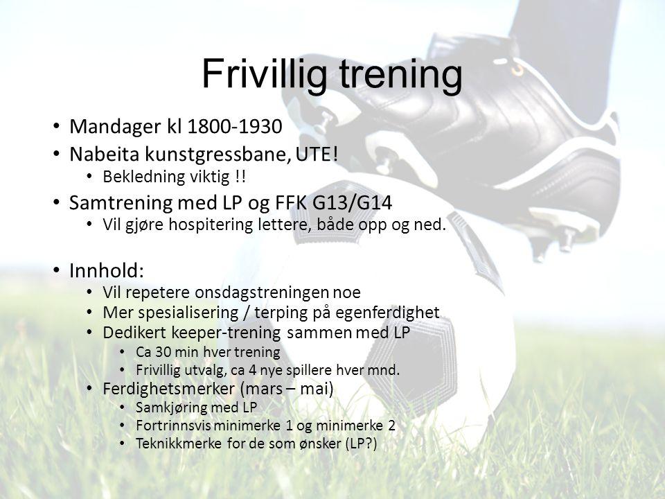 Frivillig trening Mandager kl 1800-1930 Nabeita kunstgressbane, UTE! Bekledning viktig !! Samtrening med LP og FFK G13/G14 Vil gjøre hospitering lette