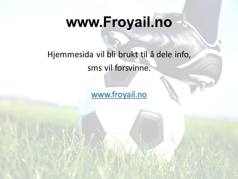 www.Froyail.no Hjemmesida vil bli brukt til å dele info, sms vil forsvinne. www.froyail.no