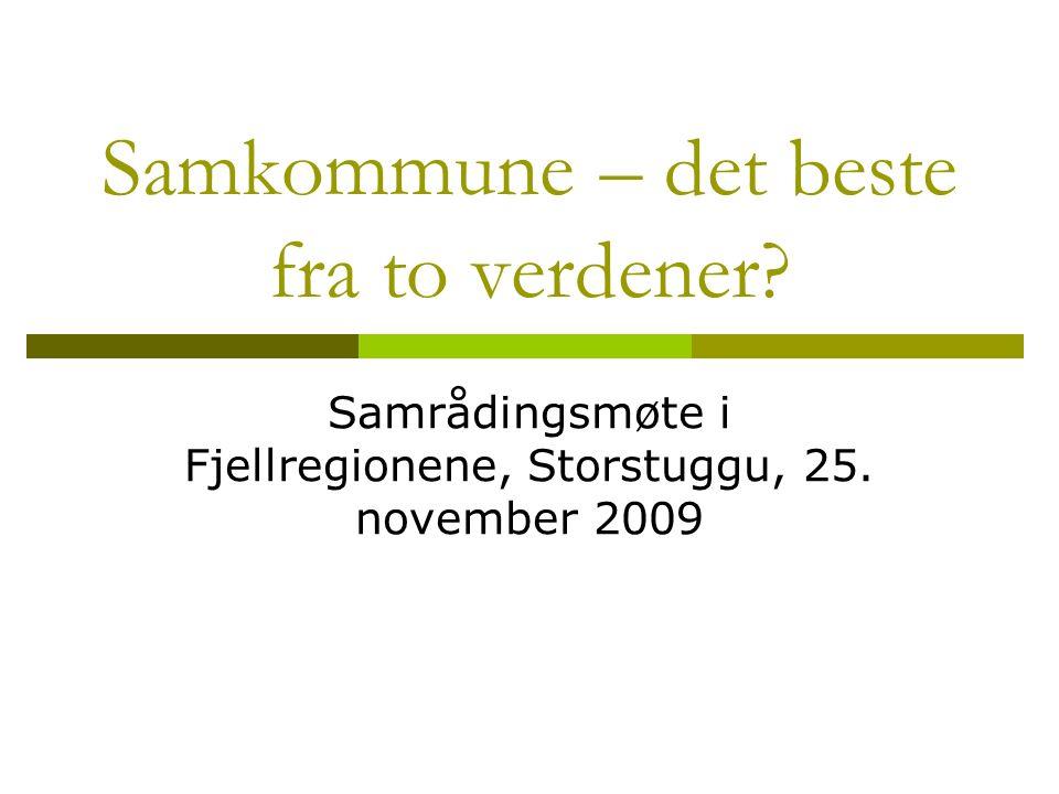 Samkommune – det beste fra to verdener. Samrådingsmøte i Fjellregionene, Storstuggu, 25.