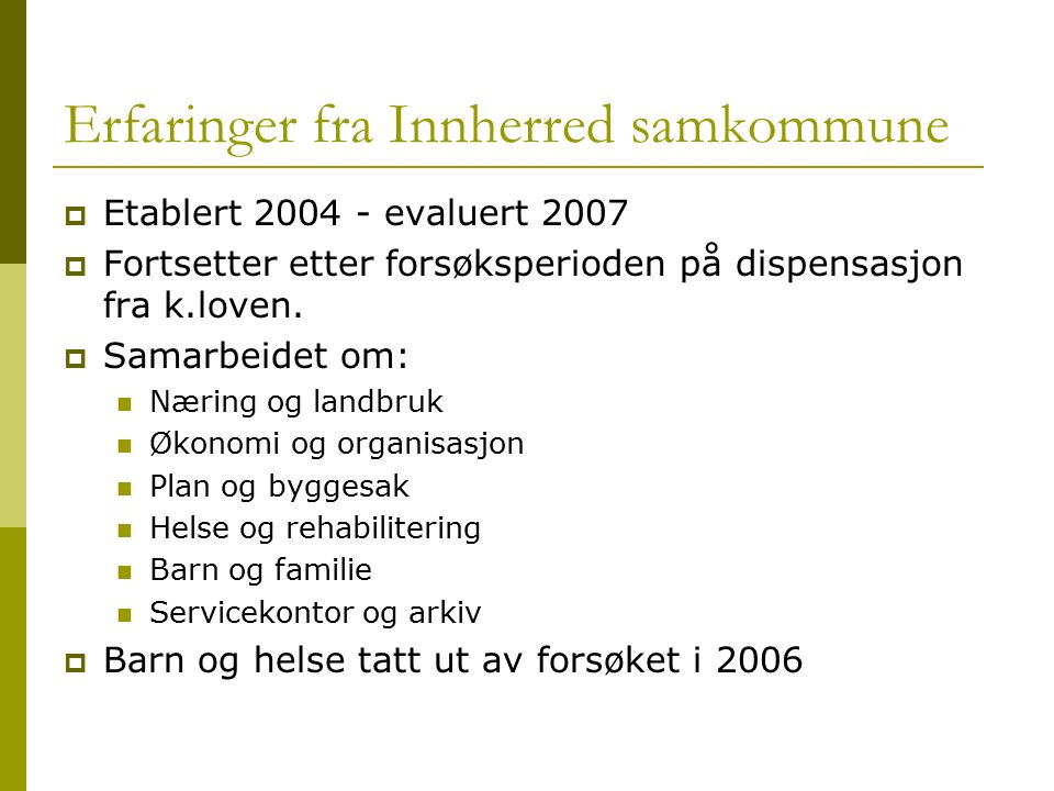 Erfaringer fra Innherred samkommune  Etablert 2004 - evaluert 2007  Fortsetter etter forsøksperioden på dispensasjon fra k.loven.