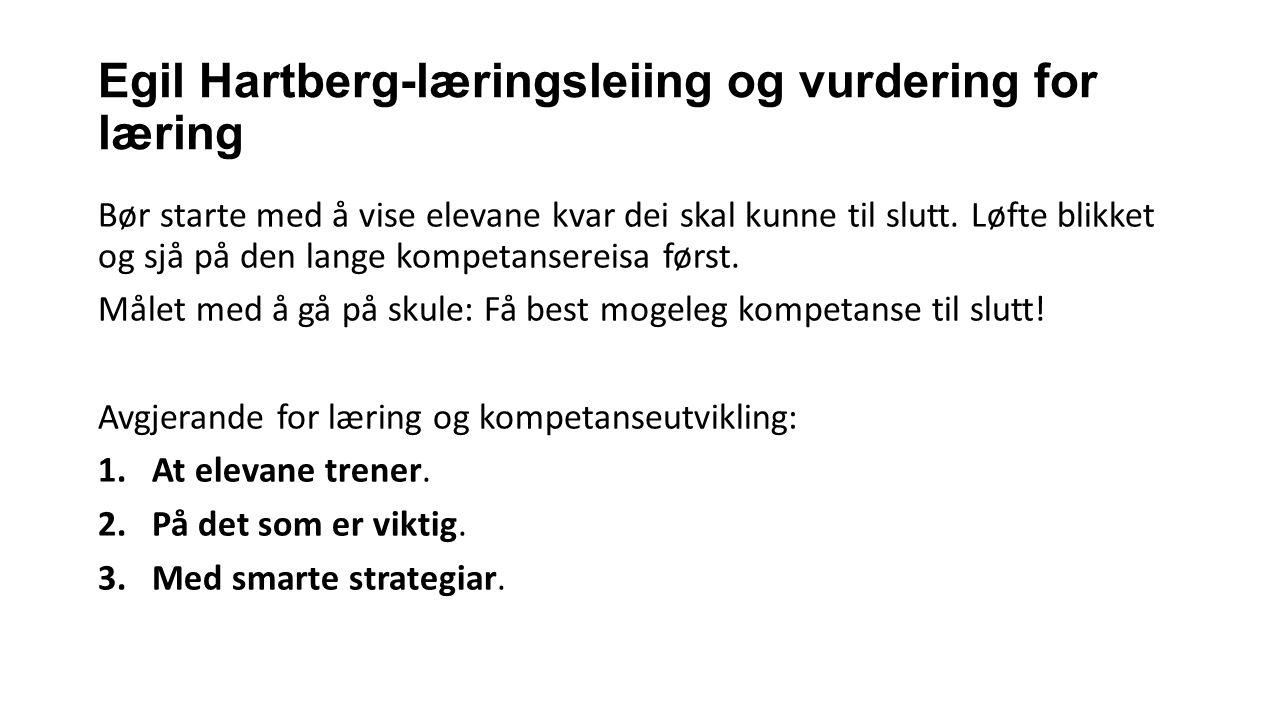 Egil Hartberg-læringsleiing og vurdering for læring Bør starte med å vise elevane kvar dei skal kunne til slutt. Løfte blikket og sjå på den lange kom