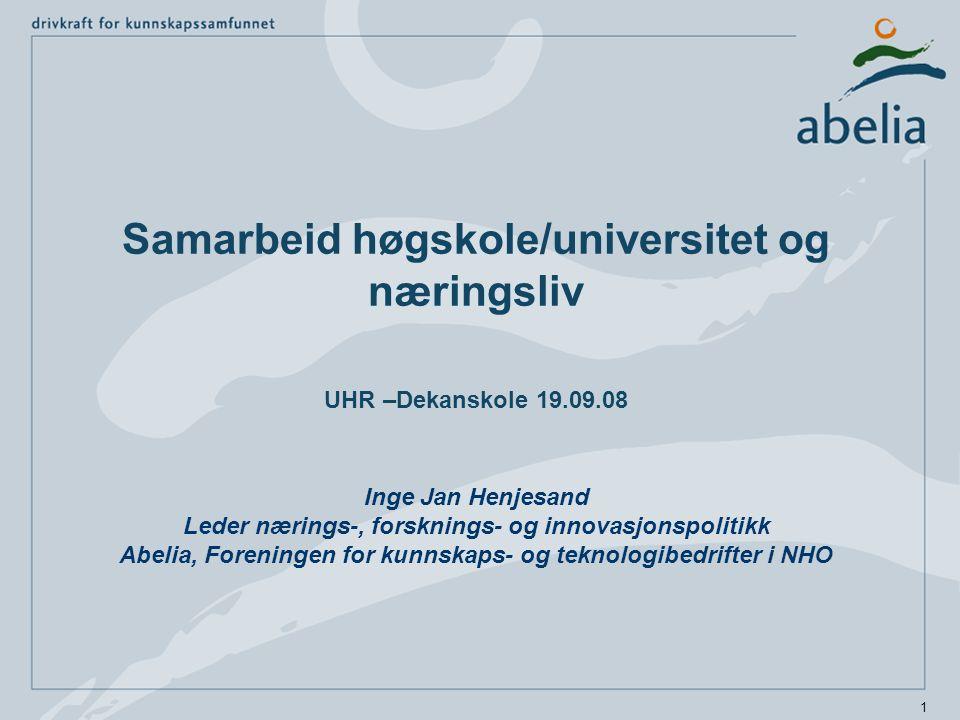 1 Samarbeid høgskole/universitet og næringsliv UHR –Dekanskole 19.09.08 Inge Jan Henjesand Leder nærings-, forsknings- og innovasjonspolitikk Abelia,