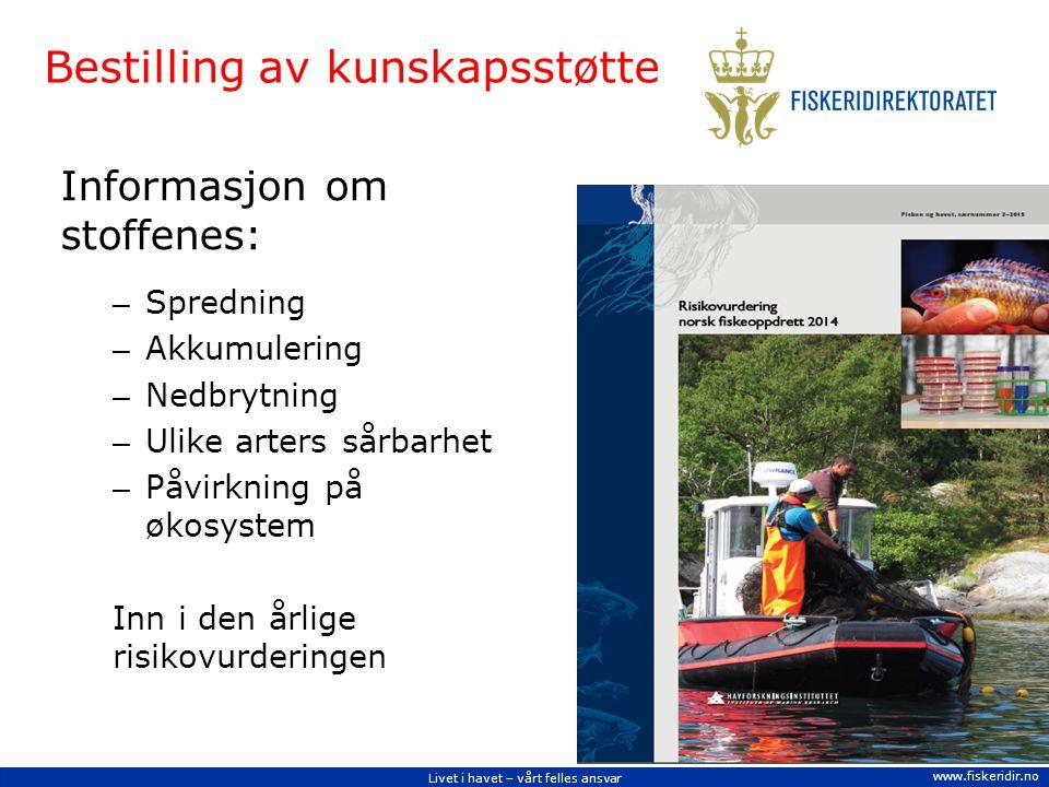 Livet i havet – vårt felles ansvar www.fiskeridir.no Bestilling av kunskapsstøtte Informasjon om stoffenes: – Spredning – Akkumulering – Nedbrytning – Ulike arters sårbarhet – Påvirkning på økosystem Inn i den årlige risikovurderingen