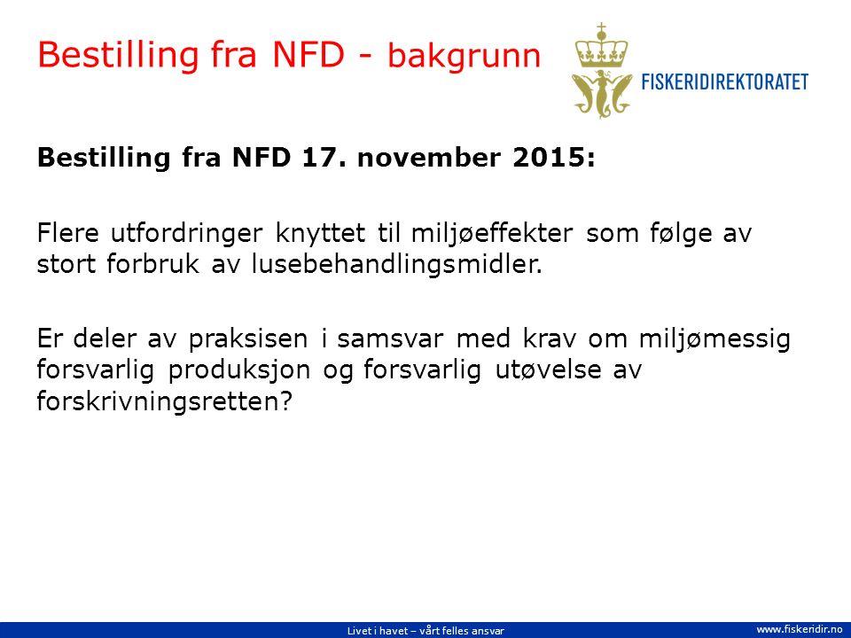 Livet i havet – vårt felles ansvar www.fiskeridir.no Bestilling fra NFD - bakgrunn Bestilling fra NFD 17.