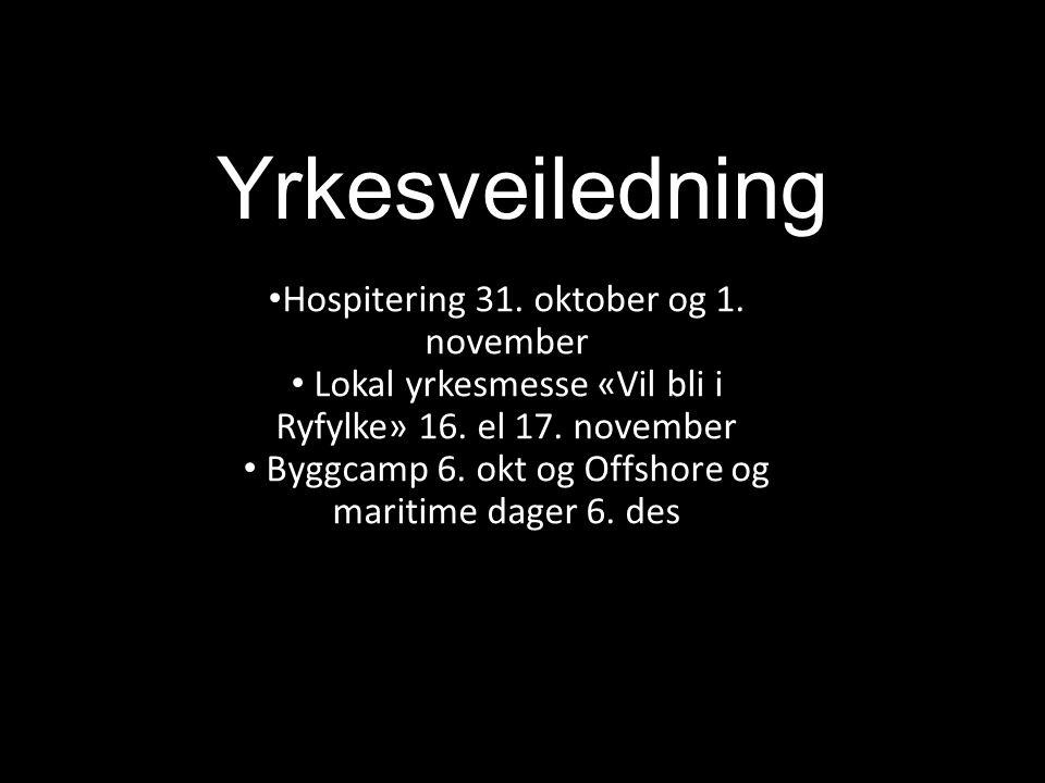 Yrkesveiledning Hospitering 31. oktober og 1. november Lokal yrkesmesse «Vil bli i Ryfylke» 16.