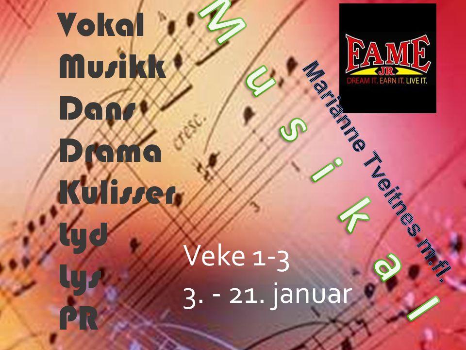 Vokal Musikk Dans Drama Kulisser Lyd Lys PR Veke 1-3 3. - 21. januar