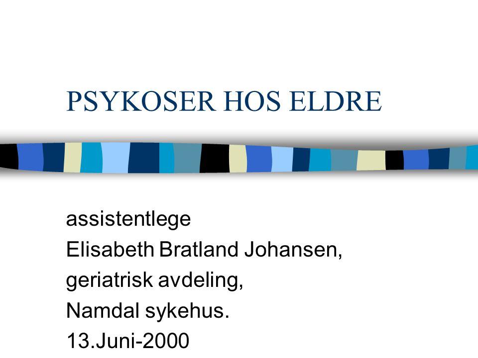 PSYKOSER HOS ELDRE assistentlege Elisabeth Bratland Johansen, geriatrisk avdeling, Namdal sykehus.