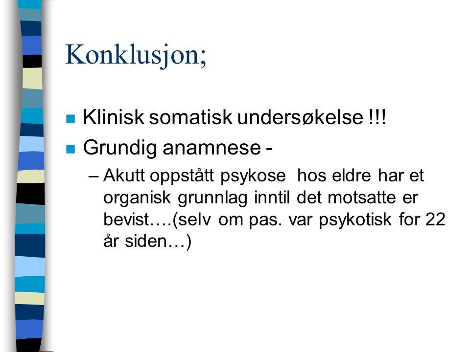 Konklusjon; n Klinisk somatisk undersøkelse !!.