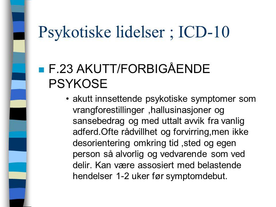 Psykotiske lidelser ; ICD-10 n F.23 AKUTT/FORBIGÅENDE PSYKOSE akutt innsettende psykotiske symptomer som vrangforestillinger,hallusinasjoner og sansebedrag og med uttalt avvik fra vanlig adferd.Ofte rådvillhet og forvirring,men ikke desorientering omkring tid,sted og egen person så alvorlig og vedvarende som ved delir.