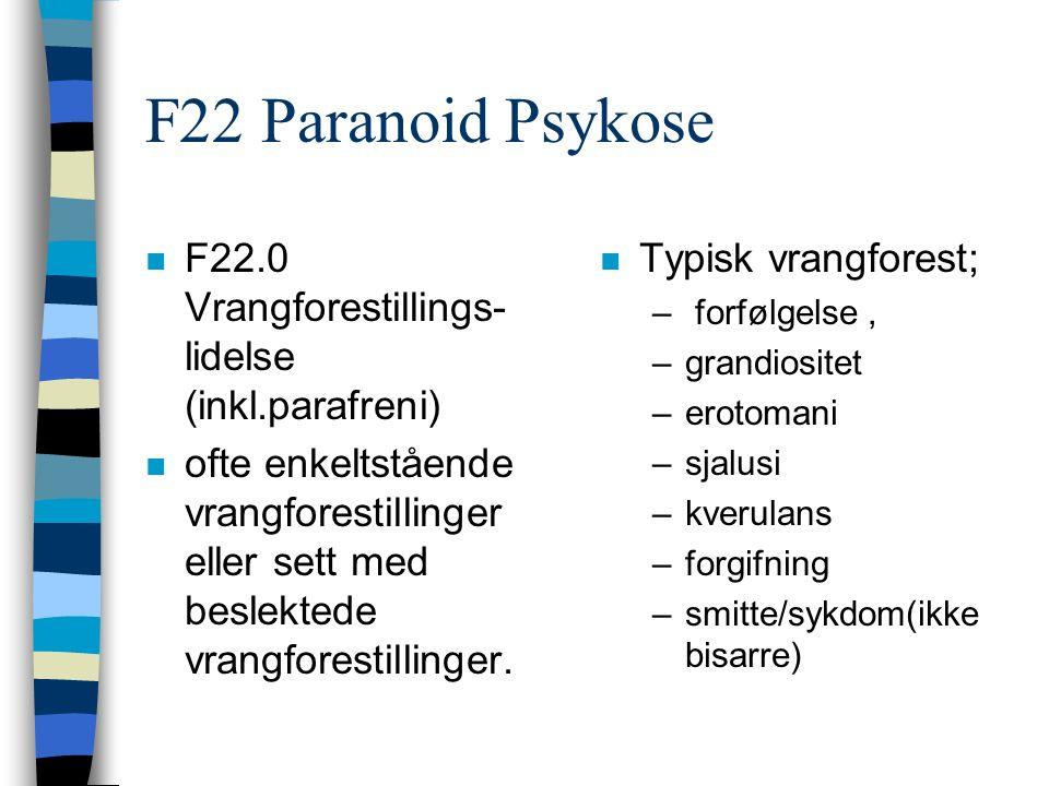 F22 Paranoid Psykose n F22.0 Vrangforestillings- lidelse (inkl.parafreni) n ofte enkeltstående vrangforestillinger eller sett med beslektede vrangforestillinger.