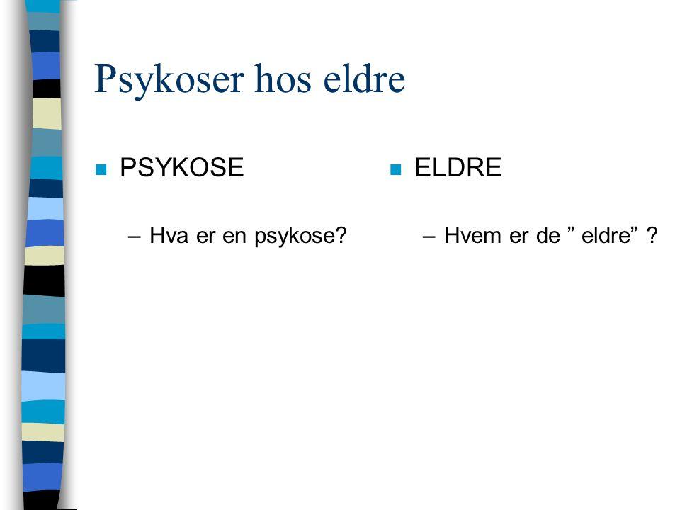 Psykoser hos eldre n PSYKOSE –Hva er en psykose n ELDRE –Hvem er de eldre