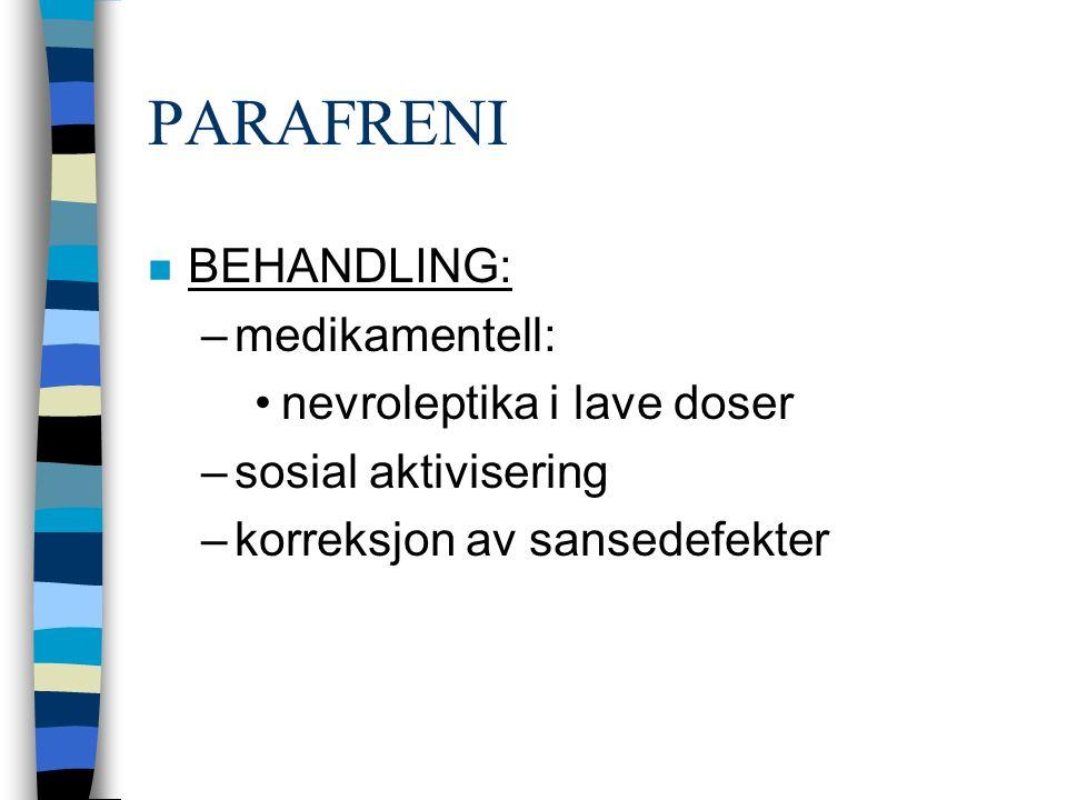 PARAFRENI n BEHANDLING: –medikamentell: nevroleptika i lave doser –sosial aktivisering –korreksjon av sansedefekter