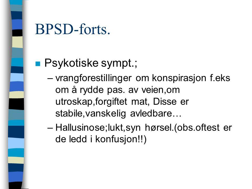 BPSD-forts. n Psykotiske sympt.; –vrangforestillinger om konspirasjon f.eks om å rydde pas.