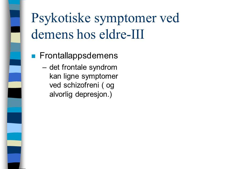 Psykotiske symptomer ved demens hos eldre-III n Frontallappsdemens –det frontale syndrom kan ligne symptomer ved schizofreni ( og alvorlig depresjon.)