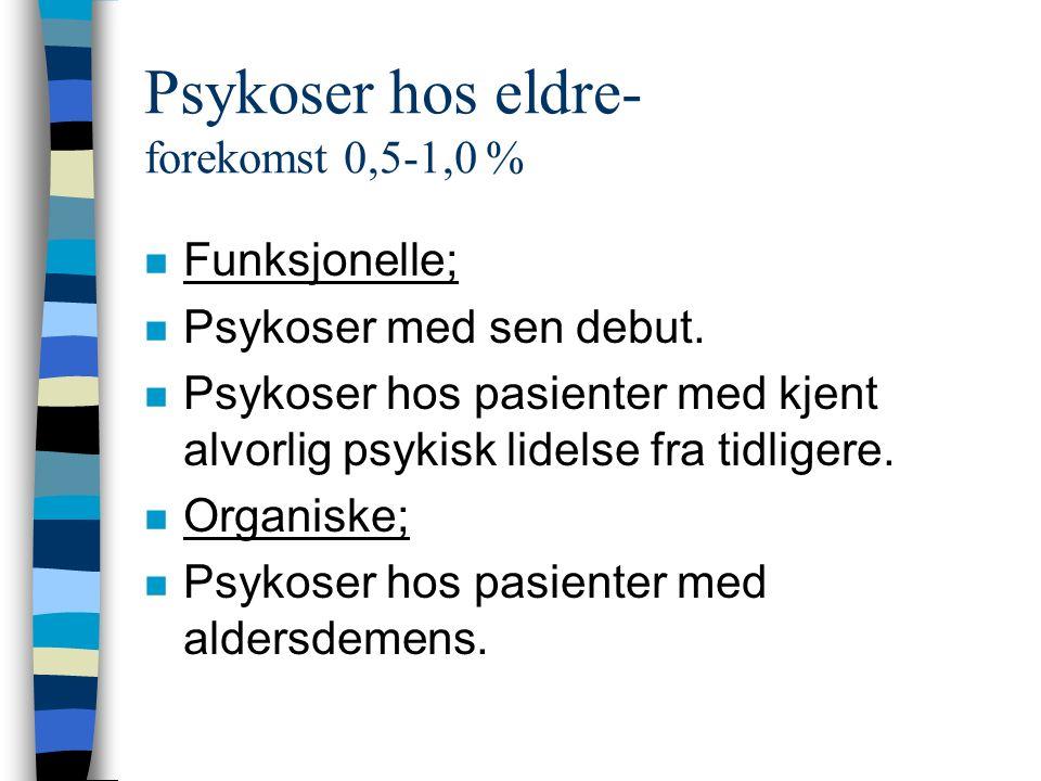 Psykoser hos eldre- forekomst 0,5-1,0 % n Funksjonelle; n Psykoser med sen debut.