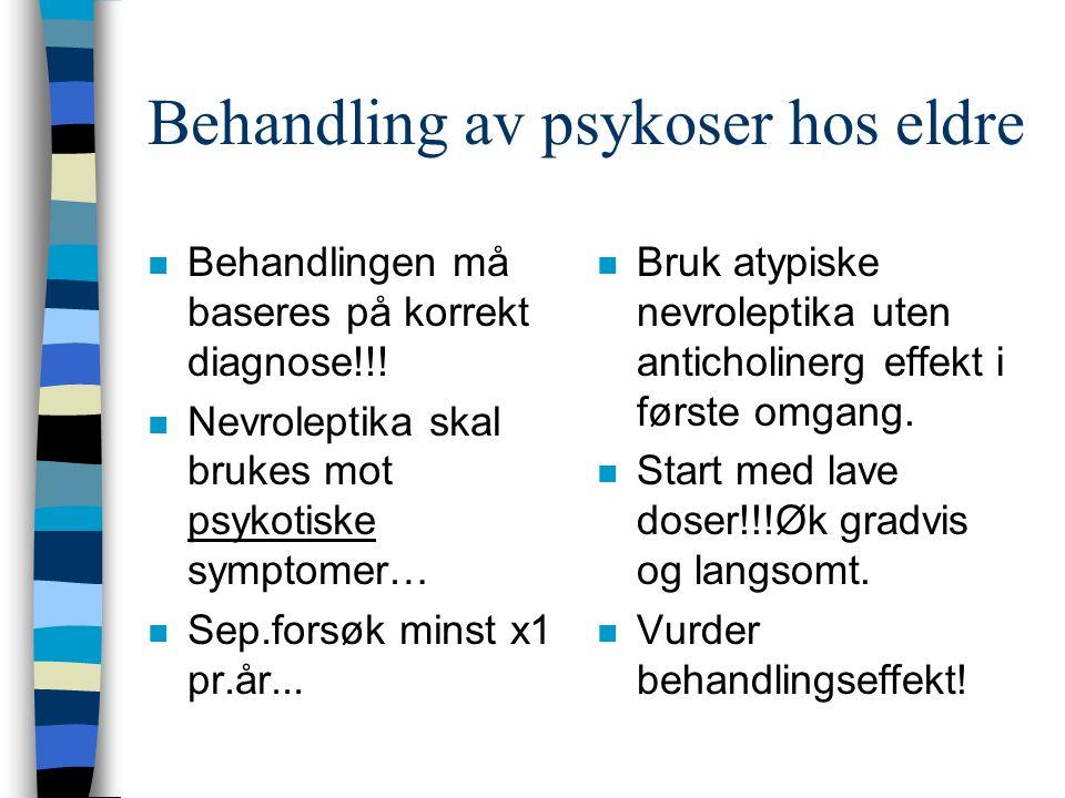 Behandling av psykoser hos eldre n Behandlingen må baseres på korrekt diagnose!!.
