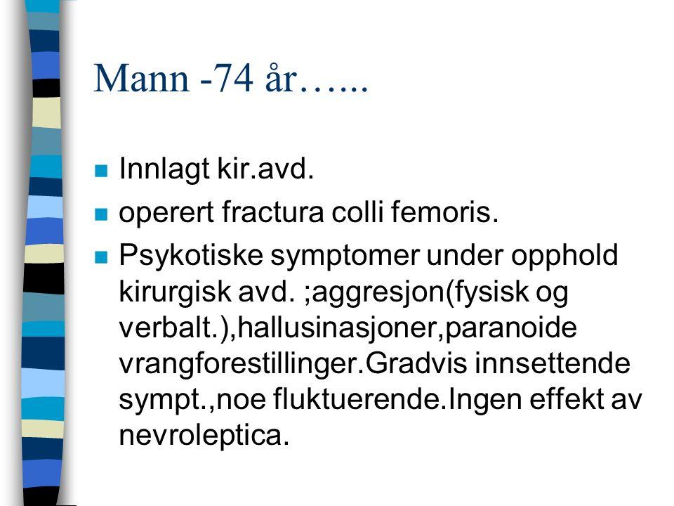Mann -74 år…... n Innlagt kir.avd. n operert fractura colli femoris.