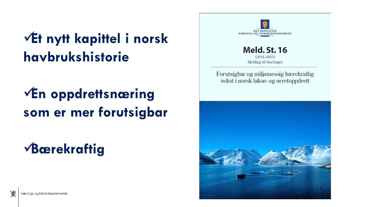 Nærings- og fiskeridepartementet Norsk mal: Tekst med to bilder Et nytt kapittel i norsk havbrukshistorie En oppdrettsnæring som er mer forutsigbar Bærekraftig