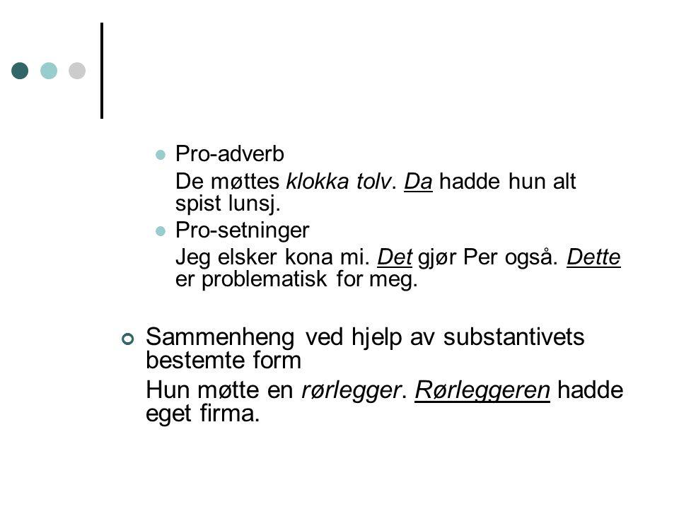 Grammatiske koplinger Sammenheng ved hjelp av pro-ord: Pronomen Kari er lei av jobben sin.