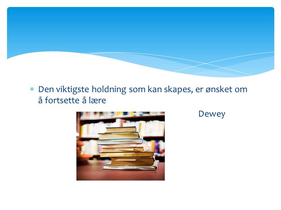  Den viktigste holdning som kan skapes, er ønsket om å fortsette å lære Dewey