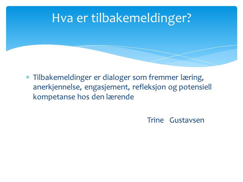  Tilbakemeldinger er dialoger som fremmer læring, anerkjennelse, engasjement, refleksjon og potensiell kompetanse hos den lærende Trine Gustavsen Hva er tilbakemeldinger