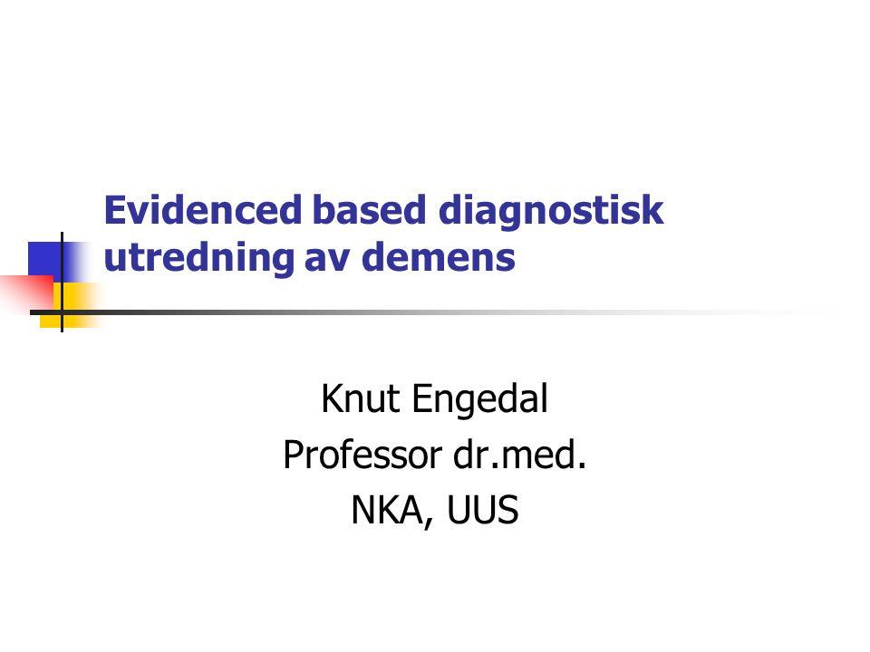 Evidenced based diagnostisk utredning av demens Knut Engedal Professor dr.med. NKA, UUS