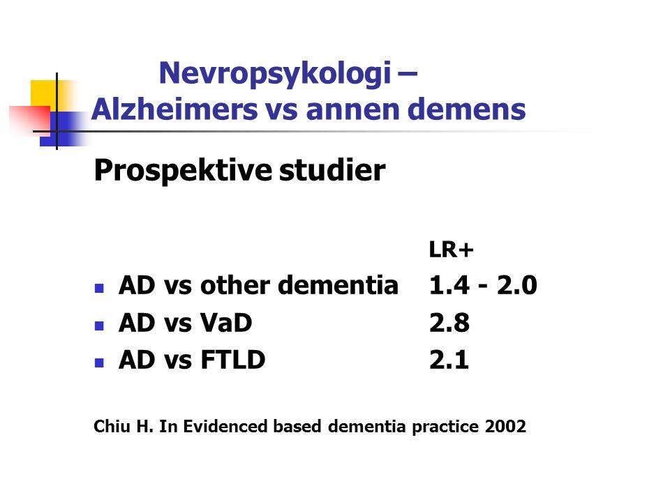 Nevropsykologi – Alzheimers vs annen demens Prospektive studier LR+ AD vs other dementia1.4 - 2.0 AD vs VaD2.8 AD vs FTLD2.1 Chiu H.