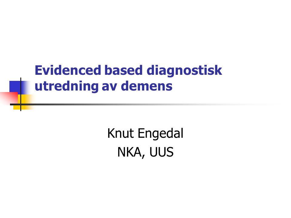 Evidenced based diagnostisk utredning av demens Knut Engedal NKA, UUS