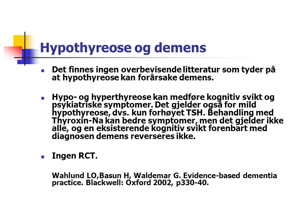 Hypothyreose og demens Det finnes ingen overbevisende litteratur som tyder på at hypothyreose kan forårsake demens.
