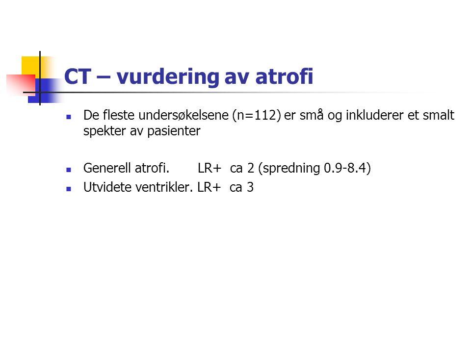 CT – vurdering av atrofi De fleste undersøkelsene (n=112) er små og inkluderer et smalt spekter av pasienter Generell atrofi.