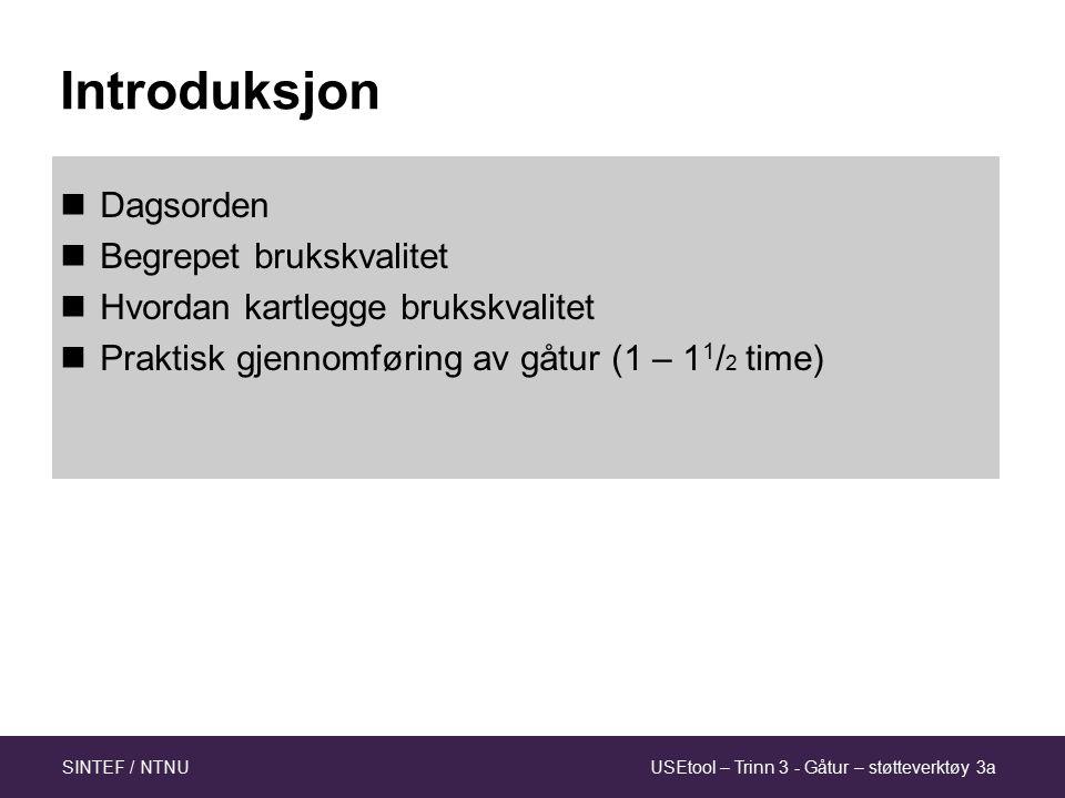 USEtool – Trinn 3 - Gåtur – støtteverktøy 3aSINTEF / NTNU Introduksjon Dagsorden Begrepet brukskvalitet Hvordan kartlegge brukskvalitet Praktisk gjennomføring av gåtur (1 – 1 1 / 2 time)