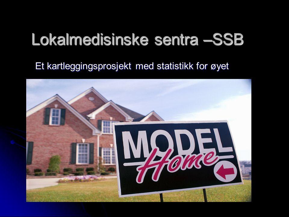 Lokalmedisinske sentra –SSB Et kartleggingsprosjekt med statistikk for øyet
