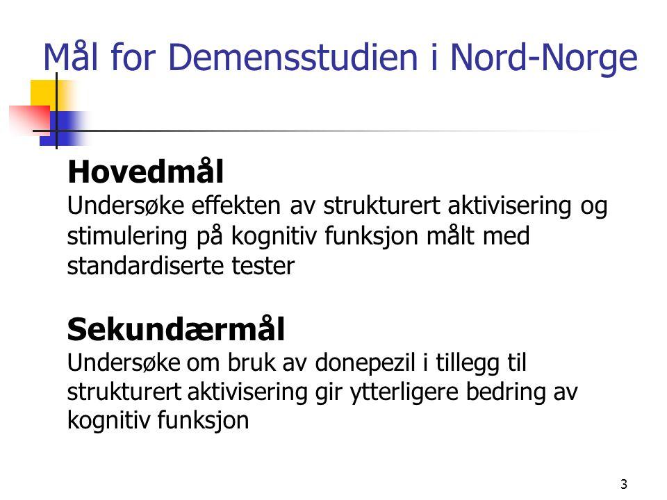 3 Mål for Demensstudien i Nord-Norge Hovedmål Undersøke effekten av strukturert aktivisering og stimulering på kognitiv funksjon målt med standardiserte tester Sekundærmål Undersøke om bruk av donepezil i tillegg til strukturert aktivisering gir ytterligere bedring av kognitiv funksjon