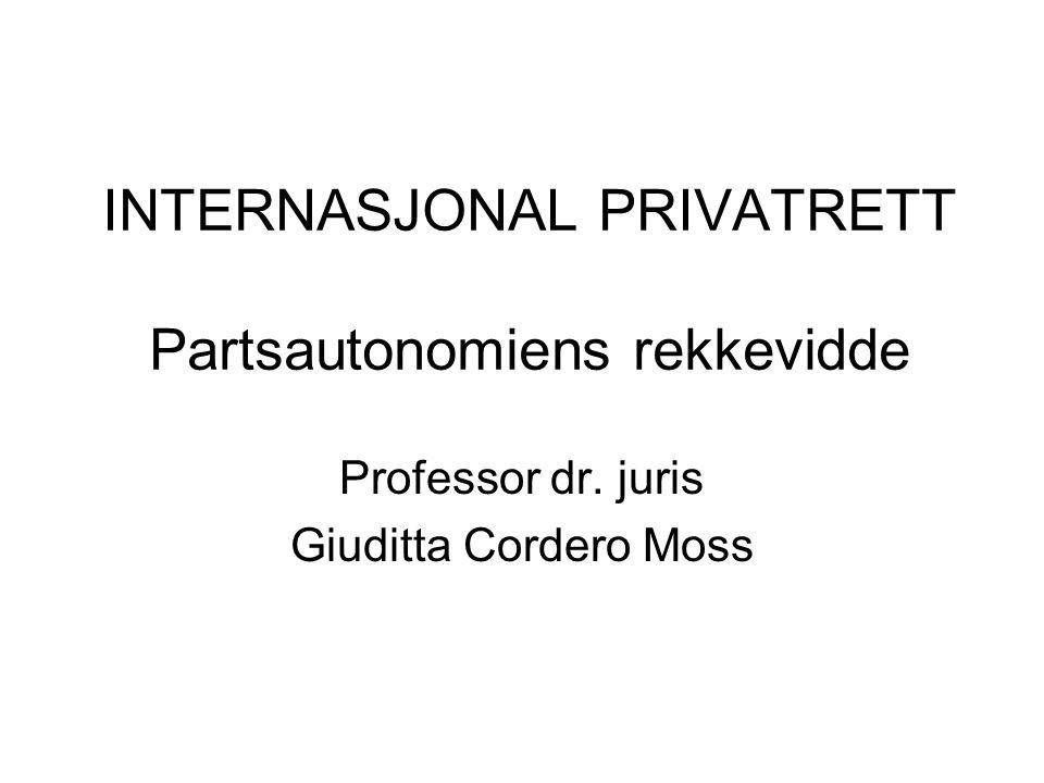 INTERNASJONAL PRIVATRETT Partsautonomiens rekkevidde Professor dr. juris Giuditta Cordero Moss