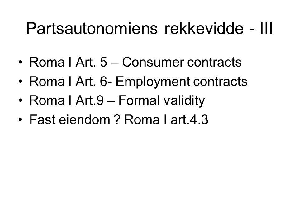 Partsautonomiens rekkevidde - III Roma I Art. 5 – Consumer contracts Roma I Art. 6- Employment contracts Roma I Art.9 – Formal validity Fast eiendom ?