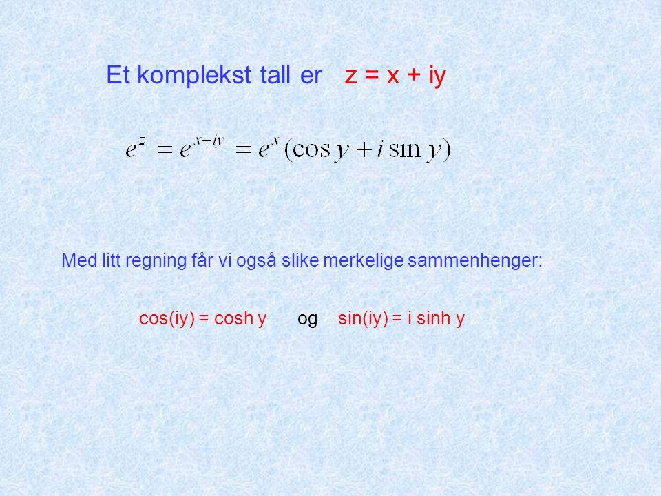 Et komplekst tall er z = x + iy Med litt regning får vi også slike merkelige sammenhenger: cos(iy) = cosh y og sin(iy) = i sinh y