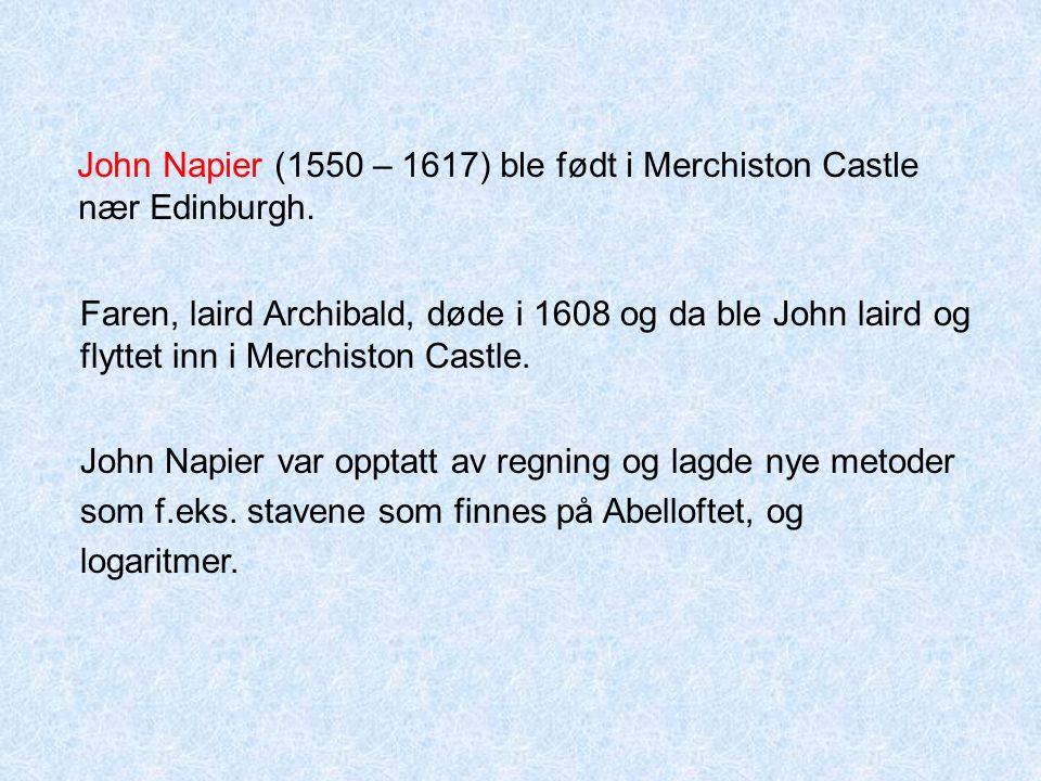 John Napier (1550 – 1617) ble født i Merchiston Castle nær Edinburgh.