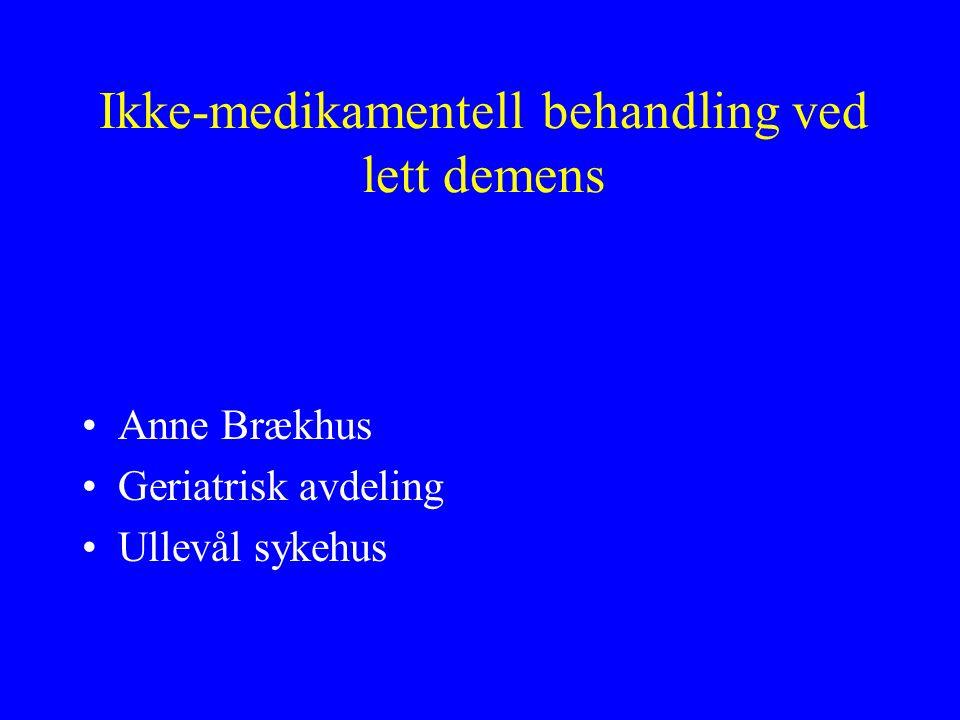 Ikke-medikamentell behandling ved lett demens Anne Brækhus Geriatrisk avdeling Ullevål sykehus