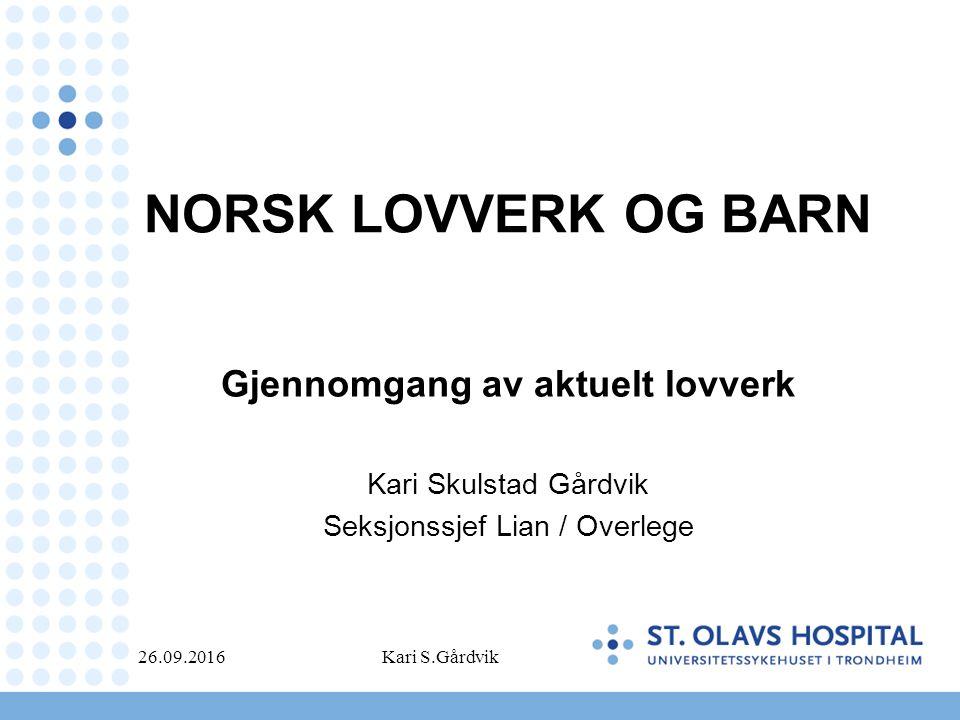 NORSK LOVVERK OG BARN Gjennomgang av aktuelt lovverk Kari Skulstad Gårdvik Seksjonssjef Lian / Overlege 26.09.2016Kari S.Gårdvik