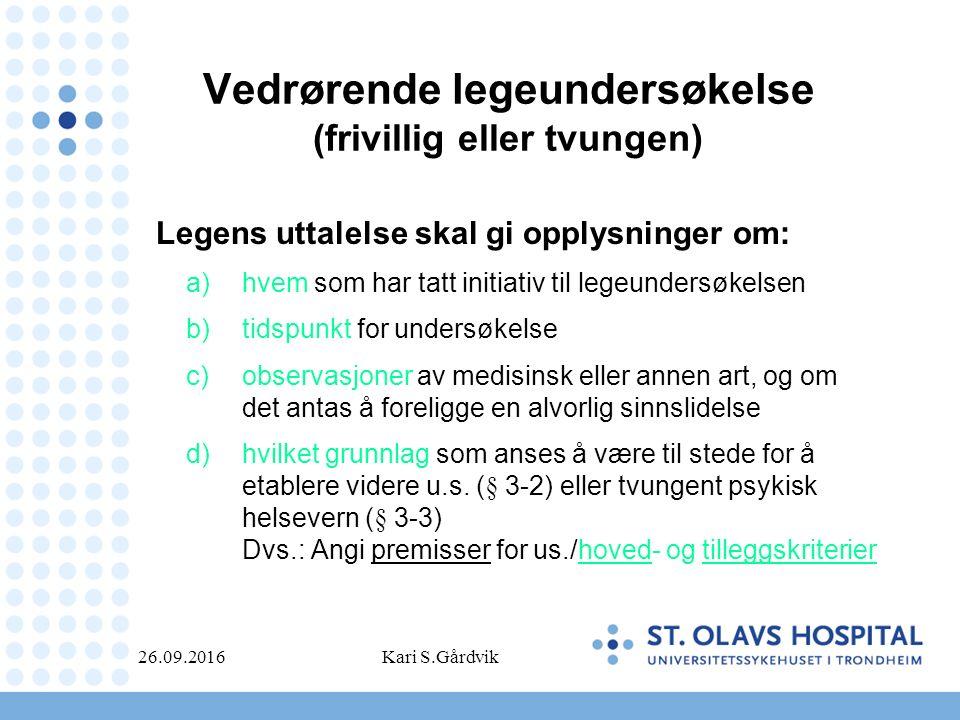Vedrørende legeundersøkelse (frivillig eller tvungen) Legens uttalelse skal gi opplysninger om: a)hvem som har tatt initiativ til legeundersøkelsen b)