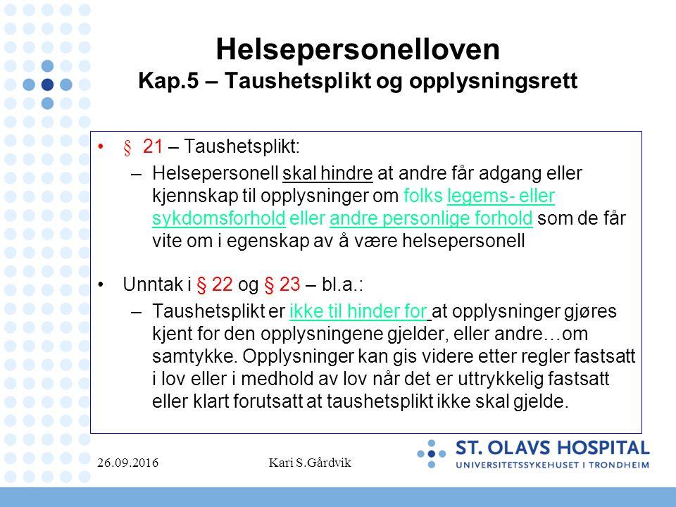 Helsepersonelloven Kap.5 – Taushetsplikt og opplysningsrett § 21 – Taushetsplikt: –Helsepersonell skal hindre at andre får adgang eller kjennskap til