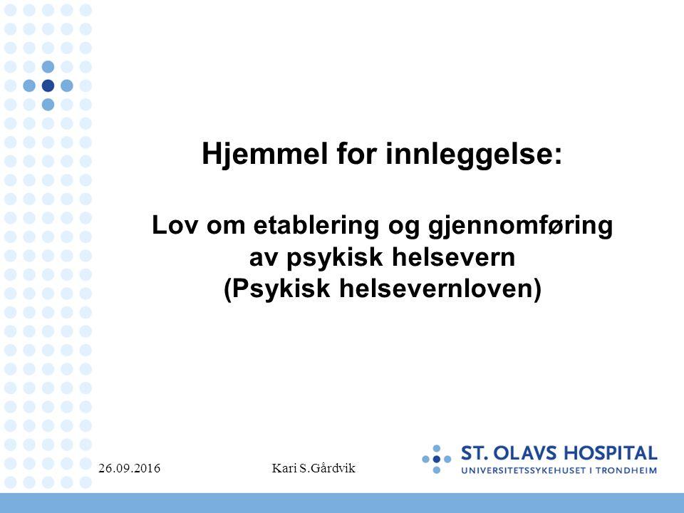 Hjemmel for innleggelse: Lov om etablering og gjennomføring av psykisk helsevern (Psykisk helsevernloven) 26.09.2016Kari S.Gårdvik
