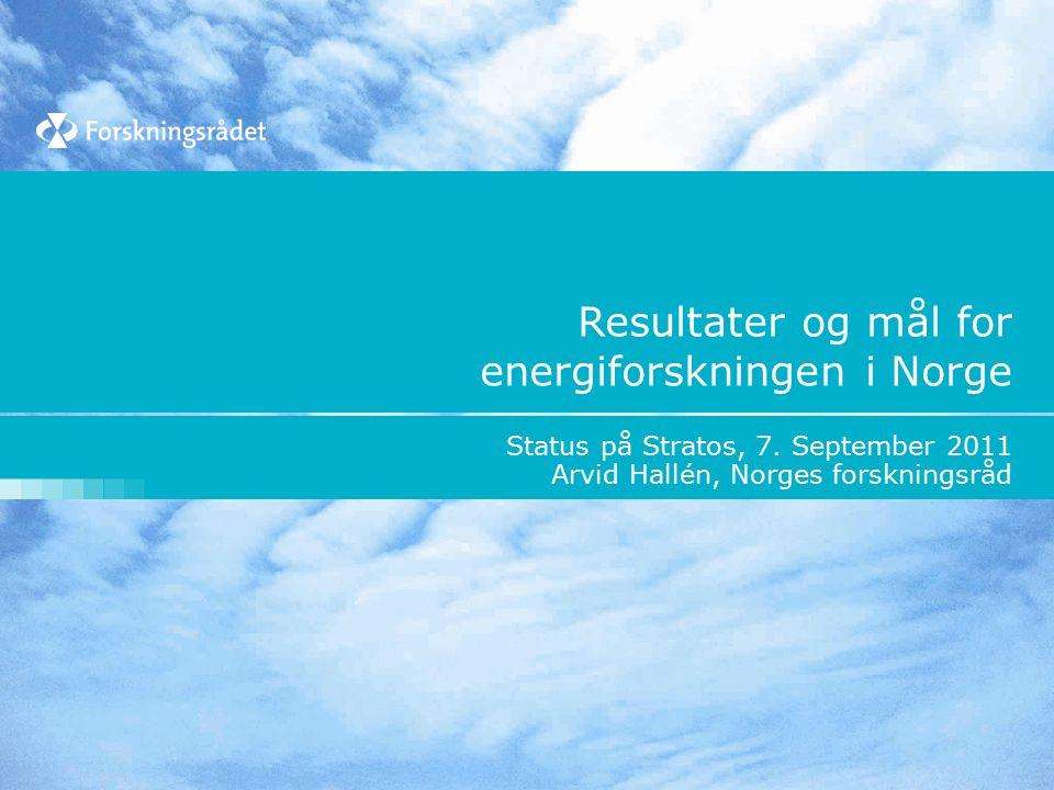 Resultater og mål for energiforskningen i Norge Status på Stratos, 7. September 2011 Arvid Hallén, Norges forskningsråd